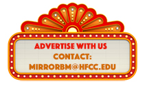 Advertisement to contact the Mirror News business manager to place an ad by contacting MirrorBM@hfcc.edu