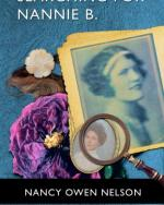 "The cover art for the book, ""Searching For Nannie B."" by Nancy Owen Nelson. There are photos of a young woman with a short bob haircut. A magnifying glass focuses on her face. A flower, feather, and button rest next to the photo."