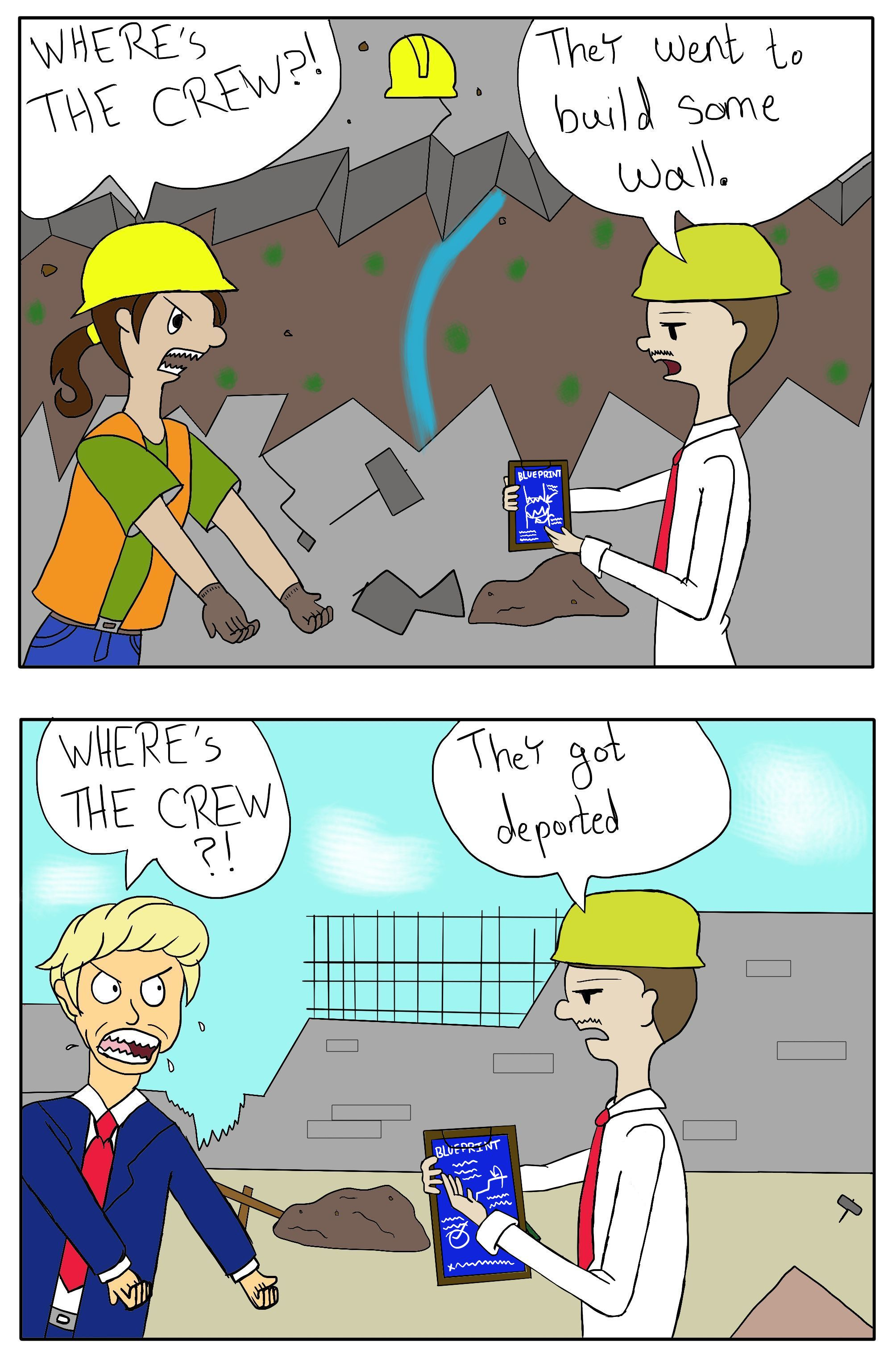 Comic of road crew asking where the workers are and foreman saying they went to build the wall then foreman at the wall saying they were deported.