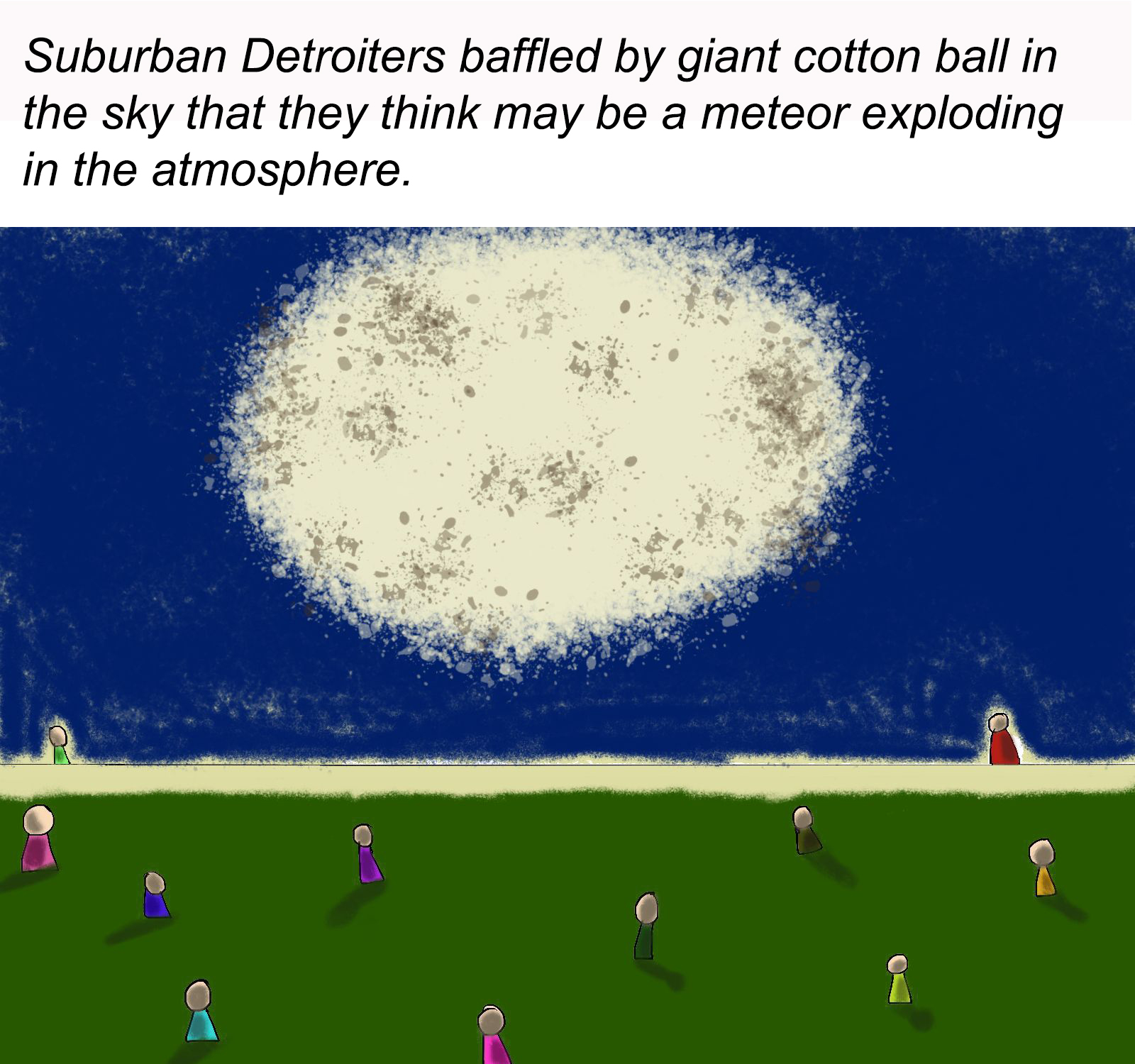 Comic says Metro Detroiters baffled by giant cotton ball in the sky that they think may be a meteor explosion