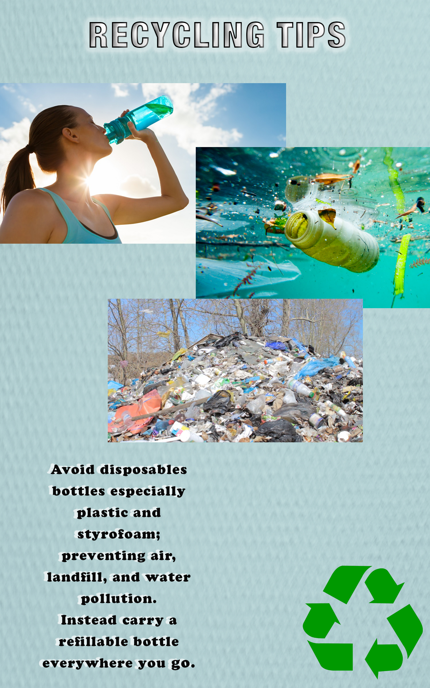 "Illustration outlining recycling tips. It shows a woman drinking from a reusable water bottle, a water bottle floating in the ocean, and a landfill. The bottom reads: ""Avoid disposable bottles, especially plastic and Styrofoam; preventing air, landfill, and water pollution. Instead, carry a refillable bottle everywhere you go."""